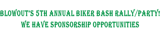 BLOWOUT'S 5th ANNUAL BIKER BASH RALLY/PARTY!